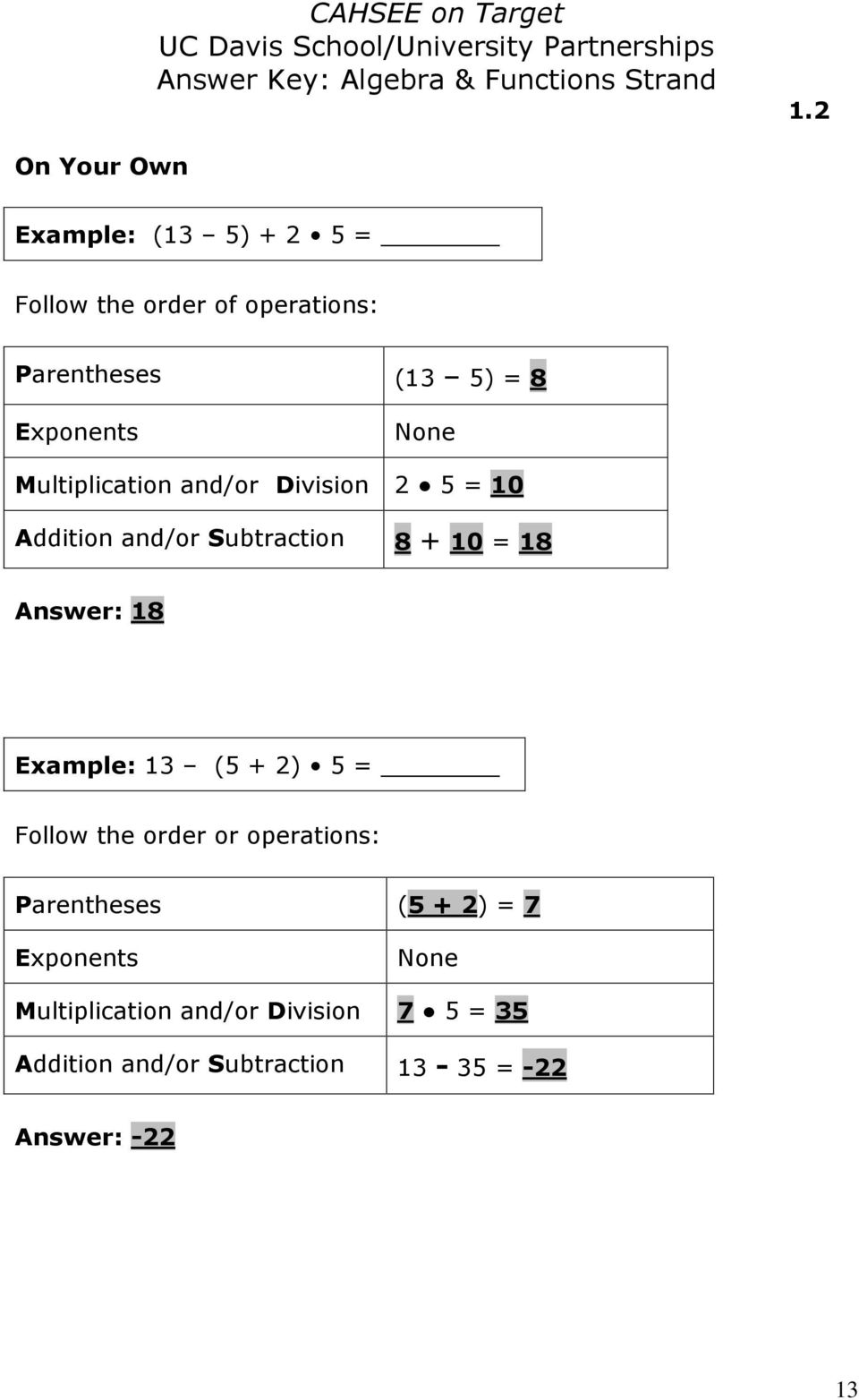 Answer: 18 Example: 13 (5 + ) 5 = Follow the order or operations: Parentheses (5 + ) = 7