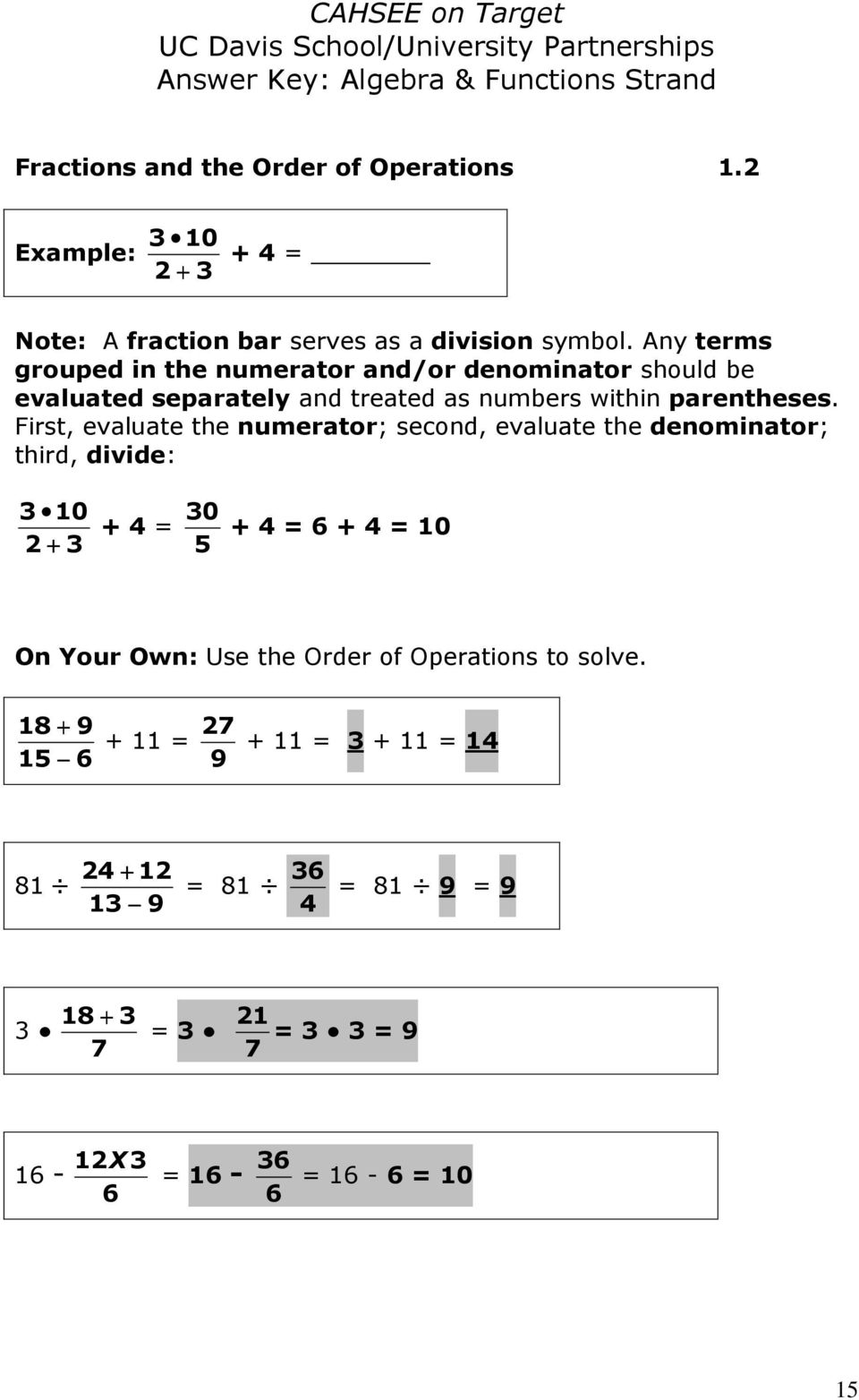 First, evaluate the numerator; second, evaluate the denominator; third, divide: 3 10 + 3 30 + 4 = + 4 = 6 + 4 = 10 5 On Your Own: Use the