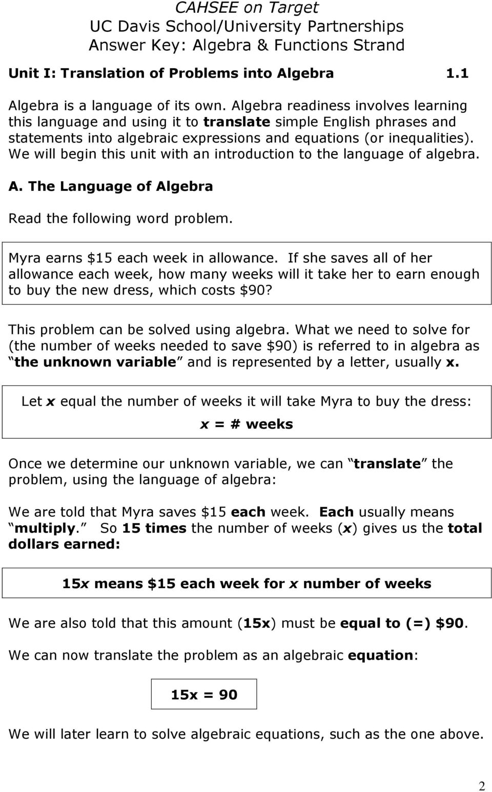 We will begin this unit with an introduction to the language of algebra. A. The Language of Algebra Read the following word problem. Myra earns $15 each week in allowance.