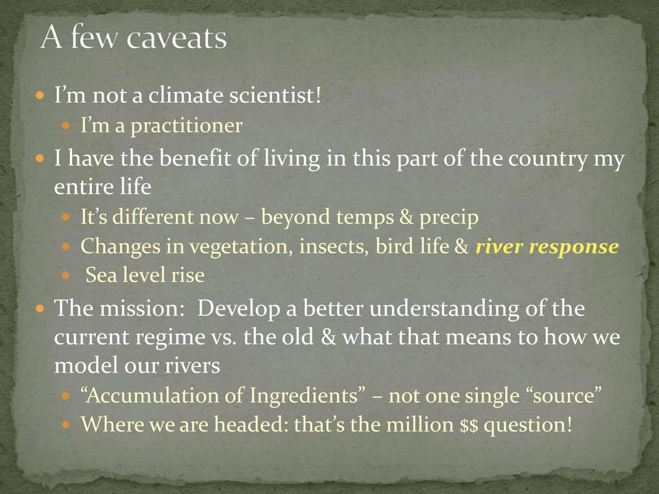 beyond temps & precip Changes in vegetation, insects, bird life & river response Sea level rise The mission: