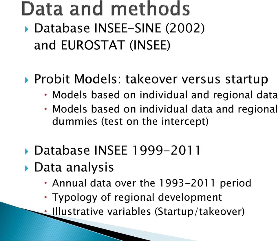 dummies (test on the intercept) Database INSEE 1999-2011 Data analysis Annual data over
