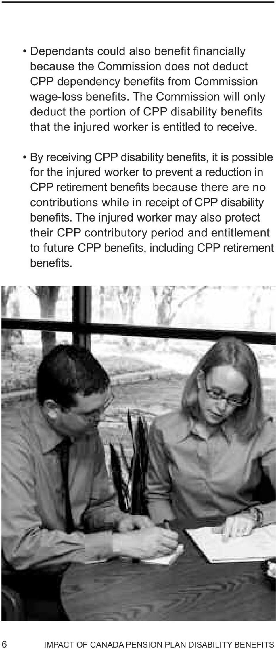 By receiving CPP disability benefits, it is possible for the injured worker to prevent a reduction in CPP retirement benefits because there are no contributions