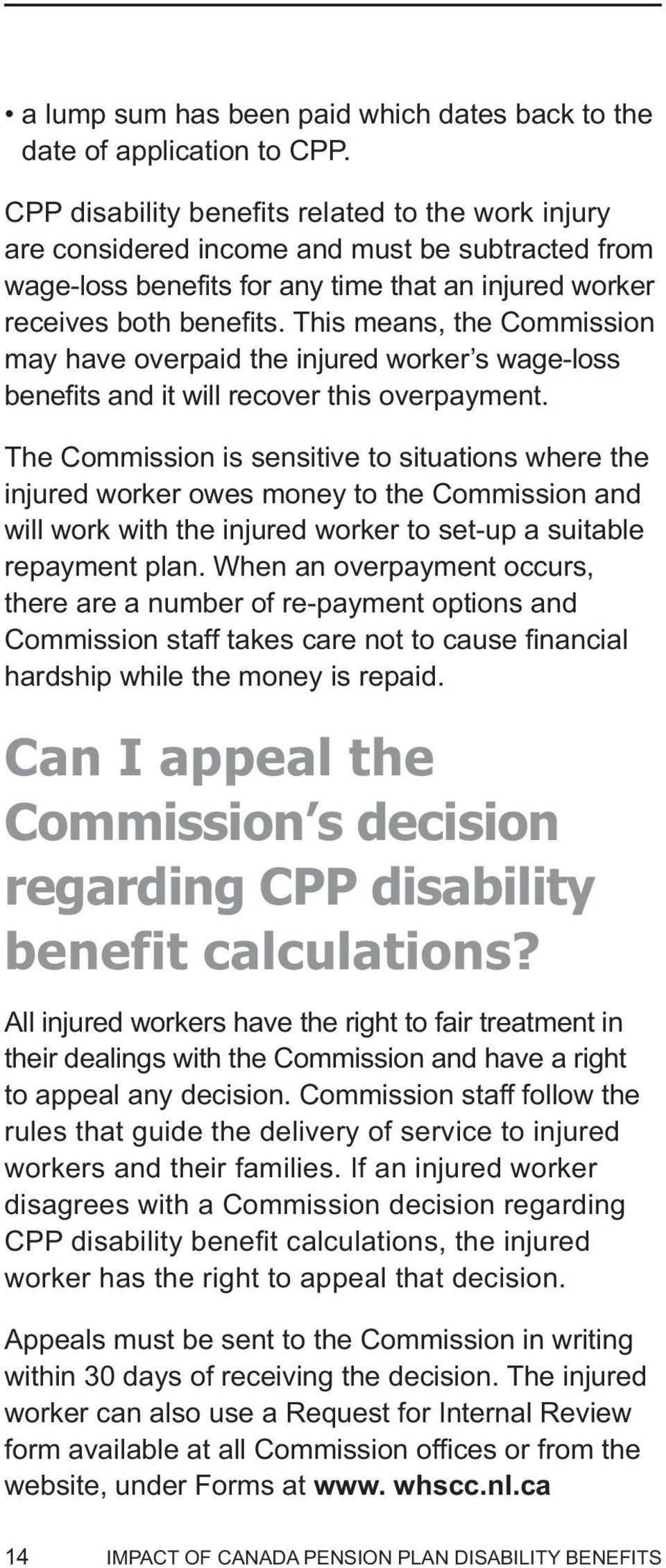This means, the Commission may have overpaid the injured worker s wage-loss benefits and it will recover this overpayment.