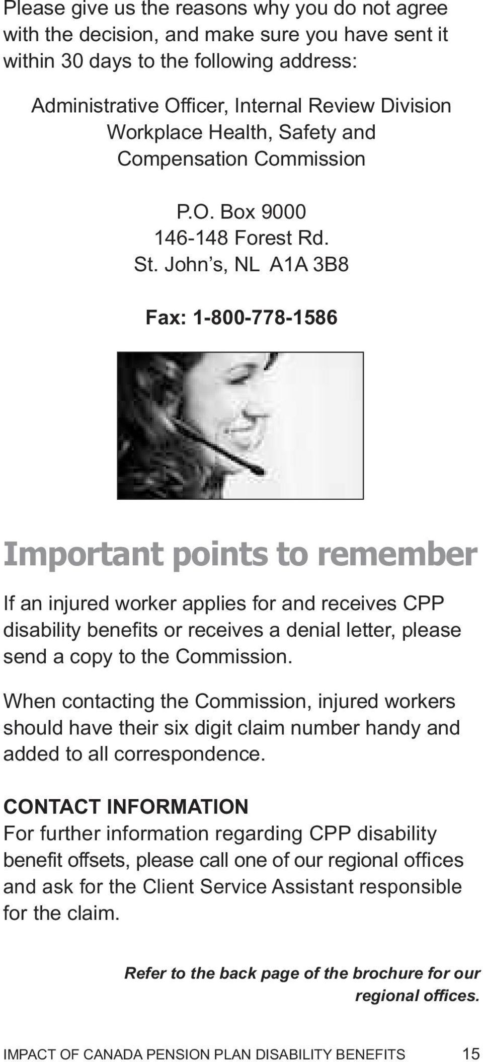 John s, NL A1A 3B8 Fax: 1-800-778-1586 Important points to remember If an injured worker applies for and receives CPP disability benefits or receives a denial letter, please send a copy to the