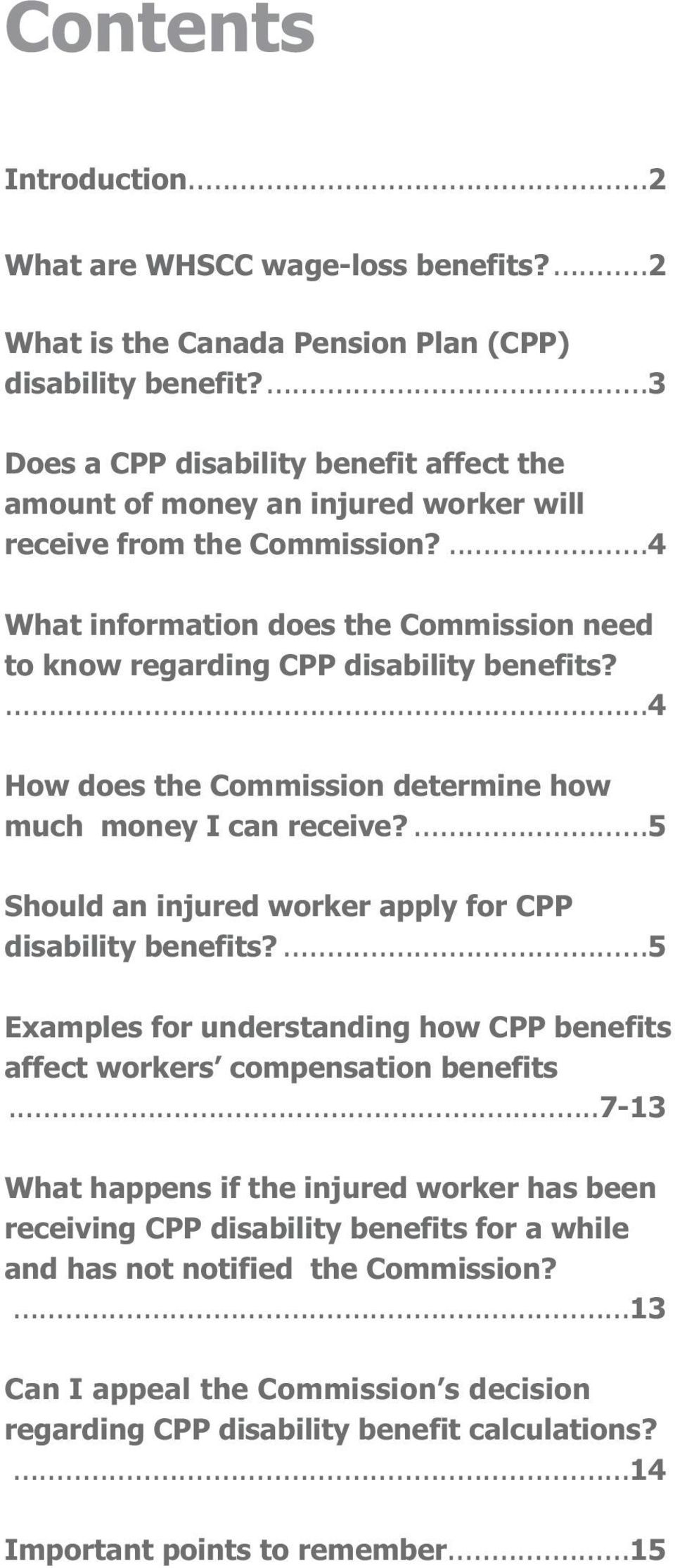 ...4 How does the Commission determine how much money I can receive?...5 Should an injured worker apply for CPP disability benefits?