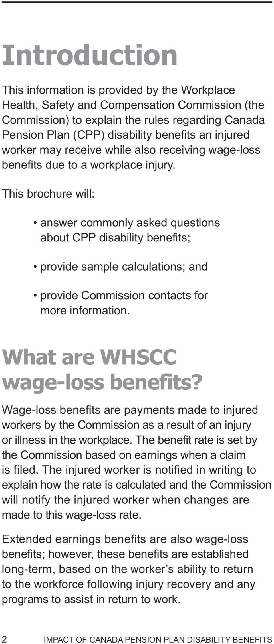 This brochure will: answer commonly asked questions about CPP disability benefits; provide sample calculations; and provide Commission contacts for more information. What are WHSCC wage-loss benefits?