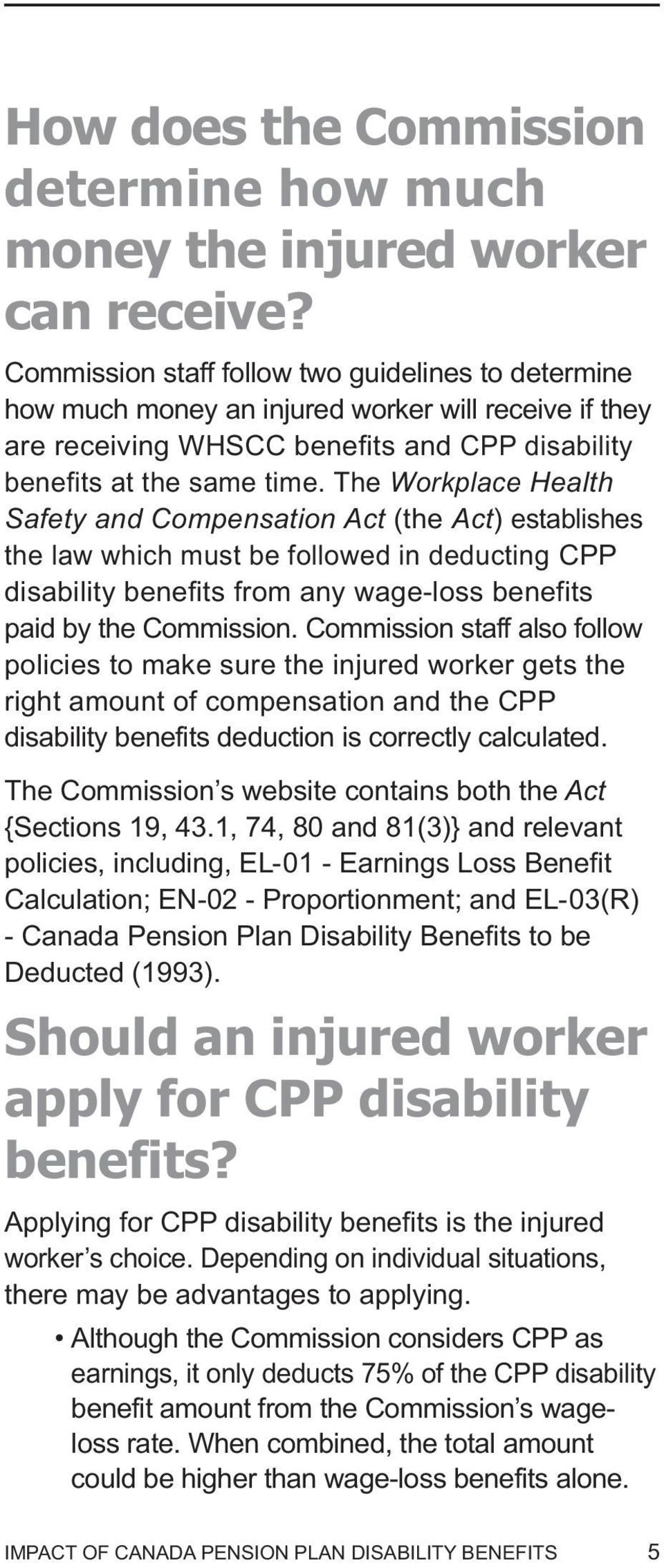 The Workplace Health Safety and Compensation Act (the Act) establishes the law which must be followed in deducting CPP disability benefits from any wage-loss benefits paid by the Commission.
