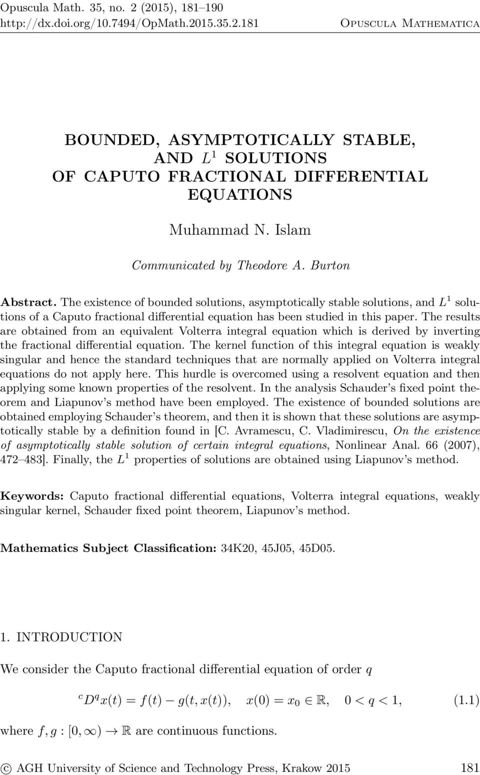 The existence of bounded solutions, asymptotically stable solutions, and L 1 solutions of a Caputo fractional differential equation has been studied in this paper.
