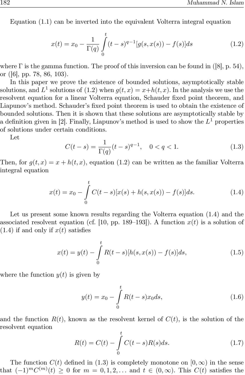 2) when g(t, x) = x+h(t, x). In the analysis we use the resolvent equation for a linear Volterra equation, Schauder fixed point theorem, and Liapunov s method.