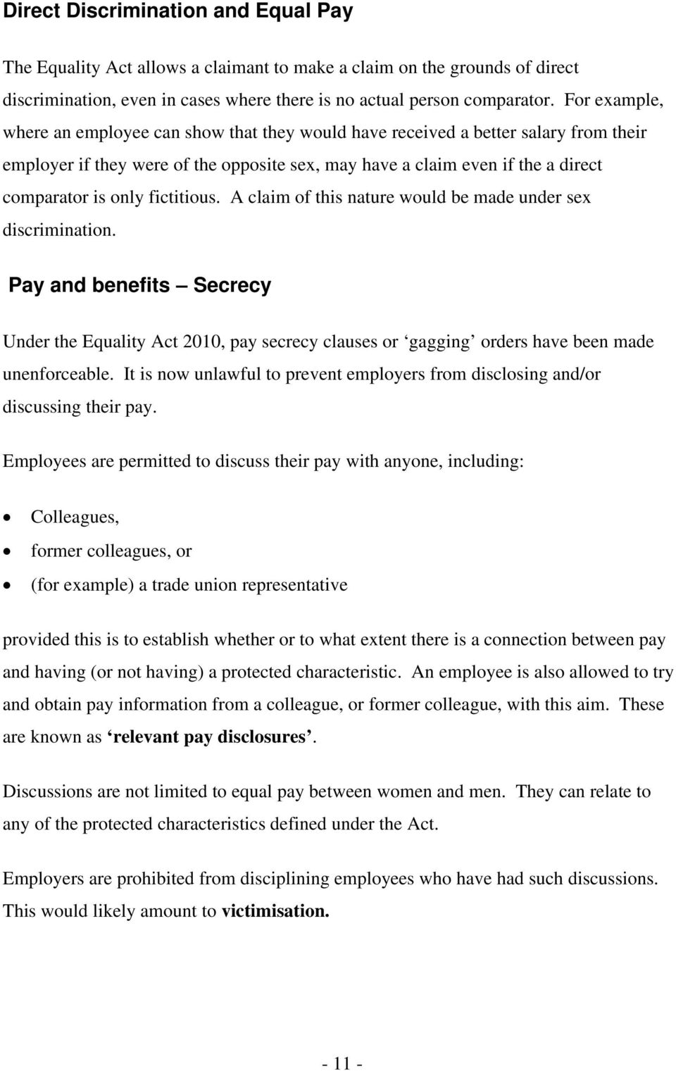fictitious. A claim of this nature would be made under sex discrimination. Pay and benefits Secrecy Under the Equality Act 2010, pay secrecy clauses or gagging orders have been made unenforceable.