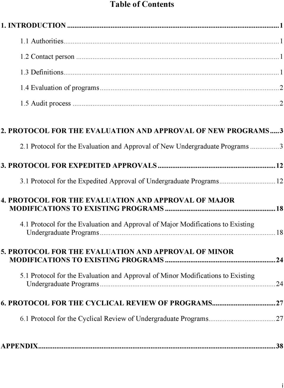1 Protocol for the Expedited Approval of Undergraduate Programs... 12 4. PROTOCOL FOR THE EVALUATION AND APPROVAL OF MAJOR MODIFICATIONS TO EXISTING PROGRAMS... 18 4.