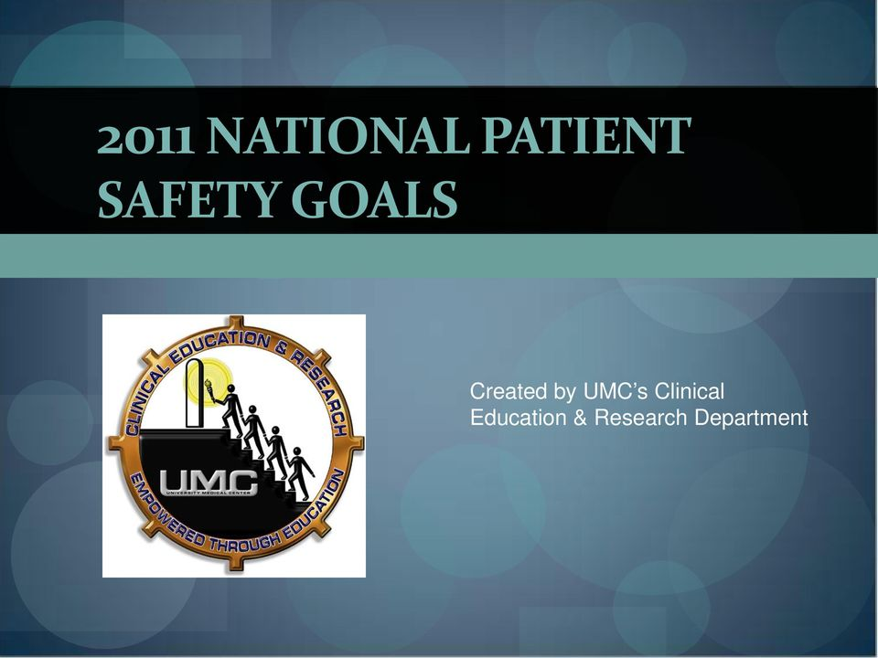 2011 national patient safety goals 2018 national patient safety goals ® below are links to the 2018 national patient safety goals ® (npsgs) included on each program's page is.