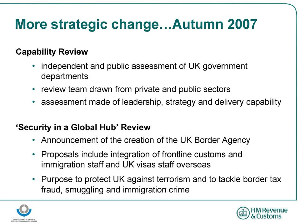 Review Announcement of the creation of the UK Border Agency Proposals include integration of frontline customs and immigration