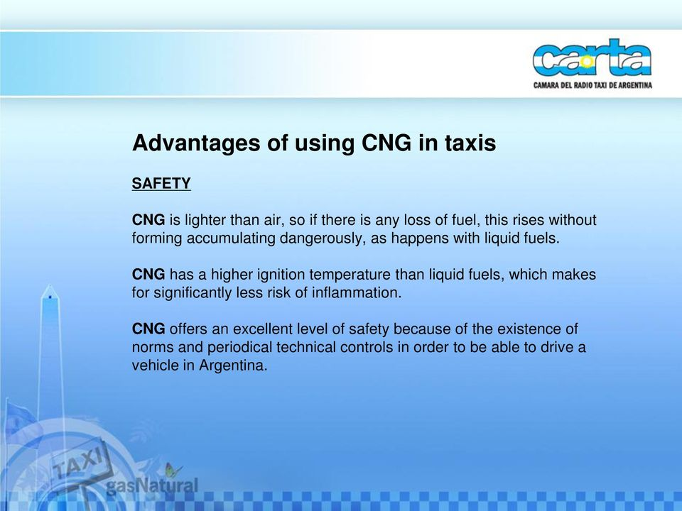 CNG has a higher ignition temperature than liquid fuels, which makes for significantly less risk of inflammation.