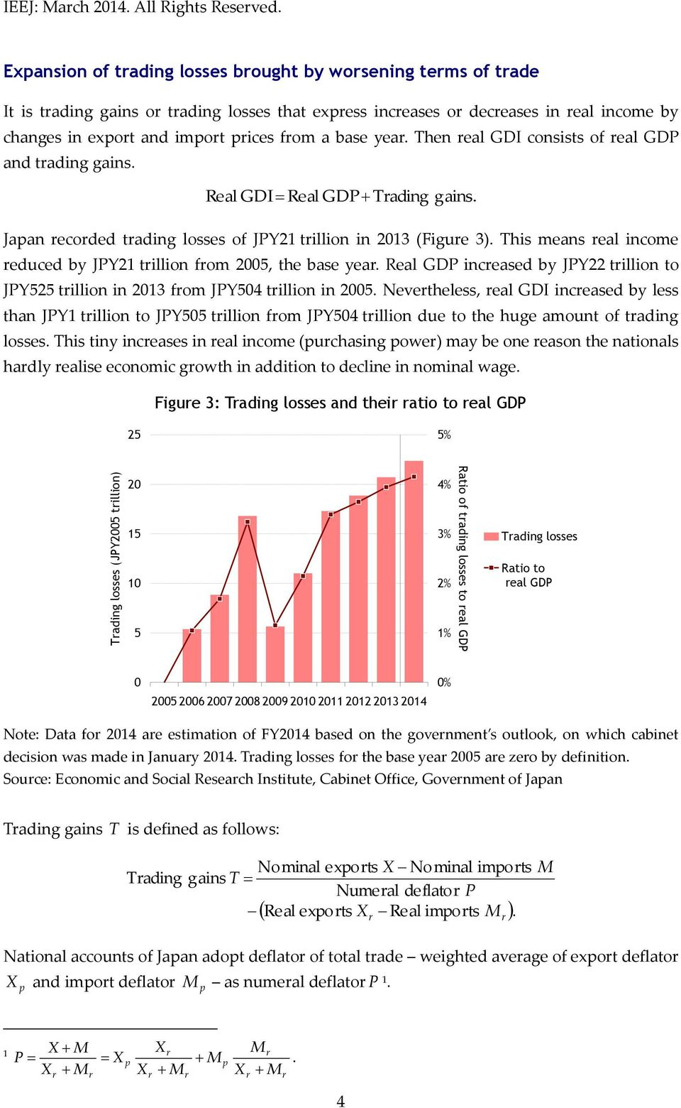 Then eal GDI consists of eal GDP and tading gains. Real GDI Real GDP Tading gains. Japan ecoded tading losses of JPY21 tillion in 2013 (Figue 3).
