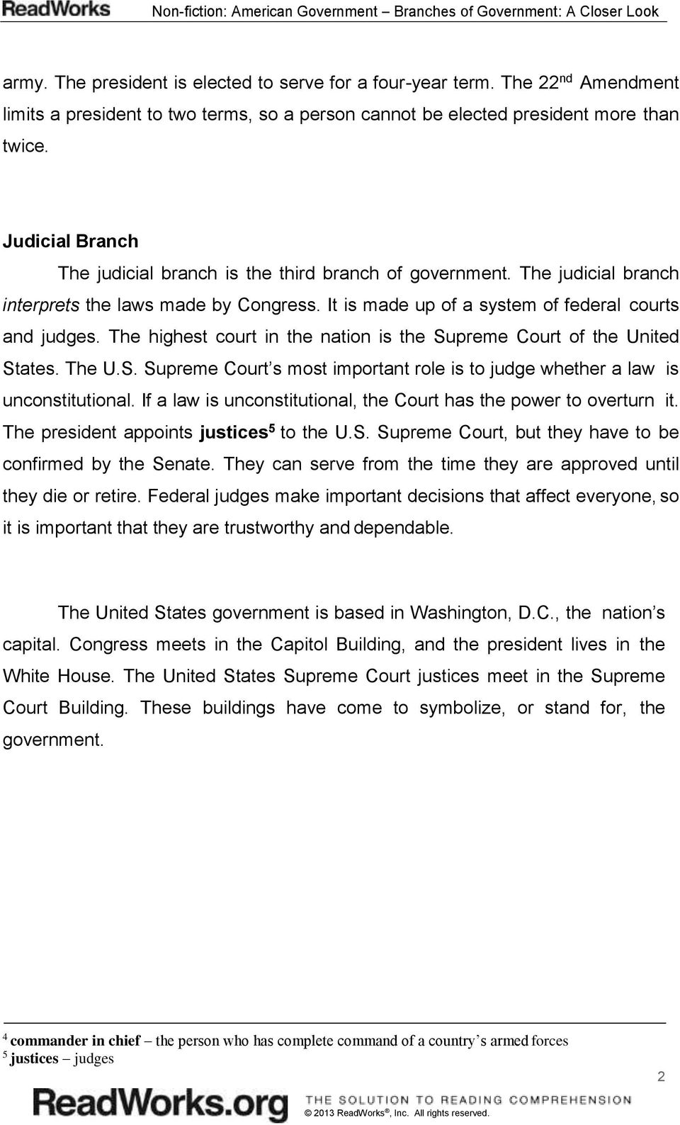 The judicial branch interprets the laws made by Congress. It is made up of a system of federal courts and judges. The highest court in the nation is the Su