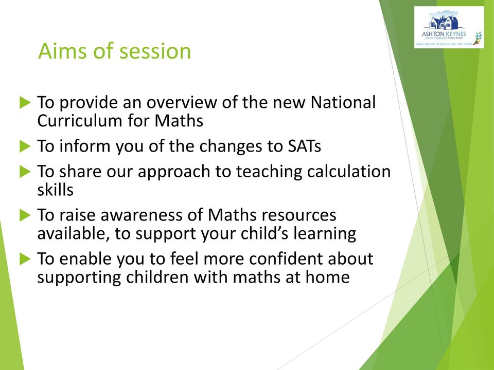 skills To raise awareness of Maths resources available, to support your child s