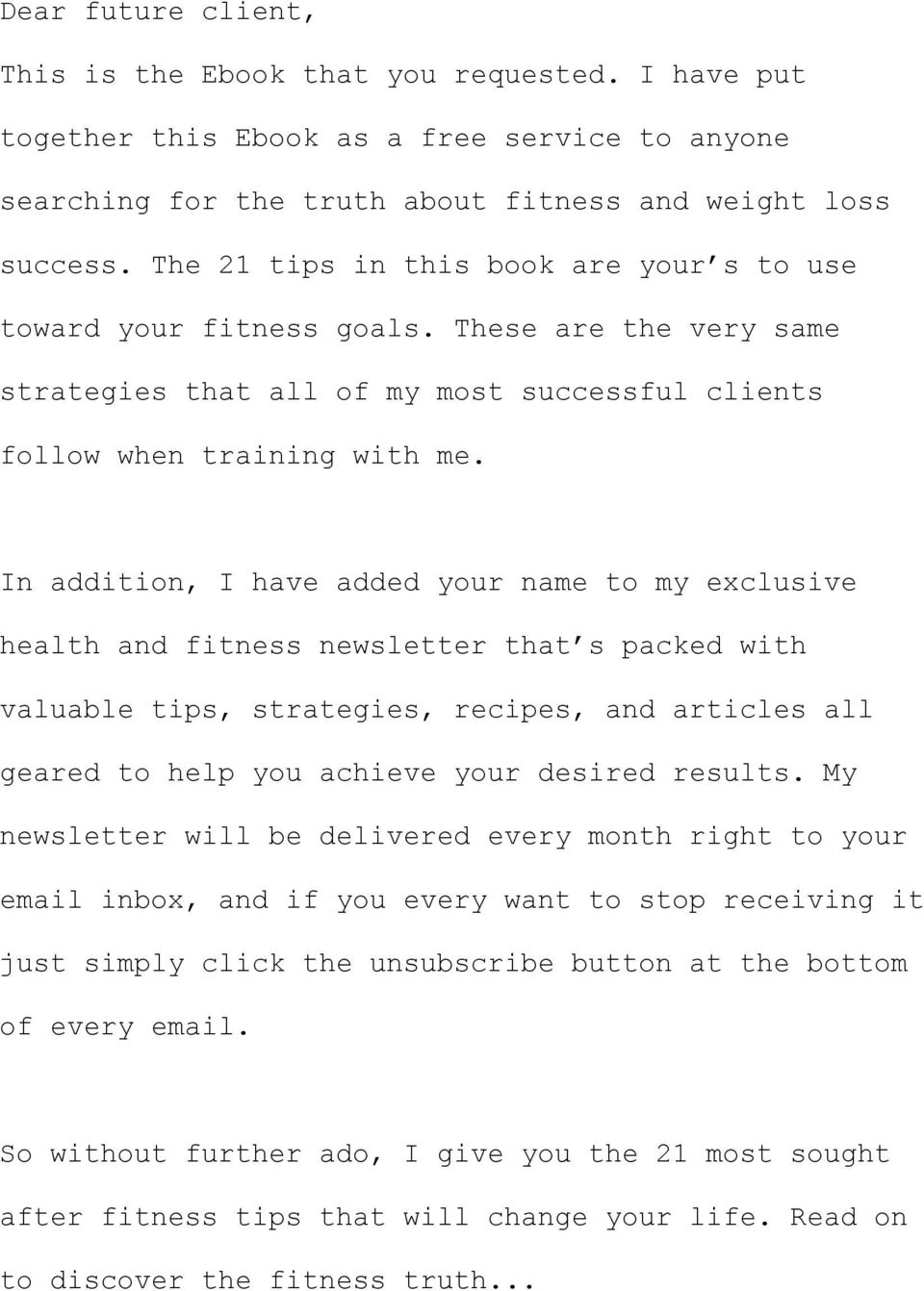In addition, I have added your name to my exclusive health and fitness newsletter that s packed with valuable tips, strategies, recipes, and articles all geared to help you achieve your desired
