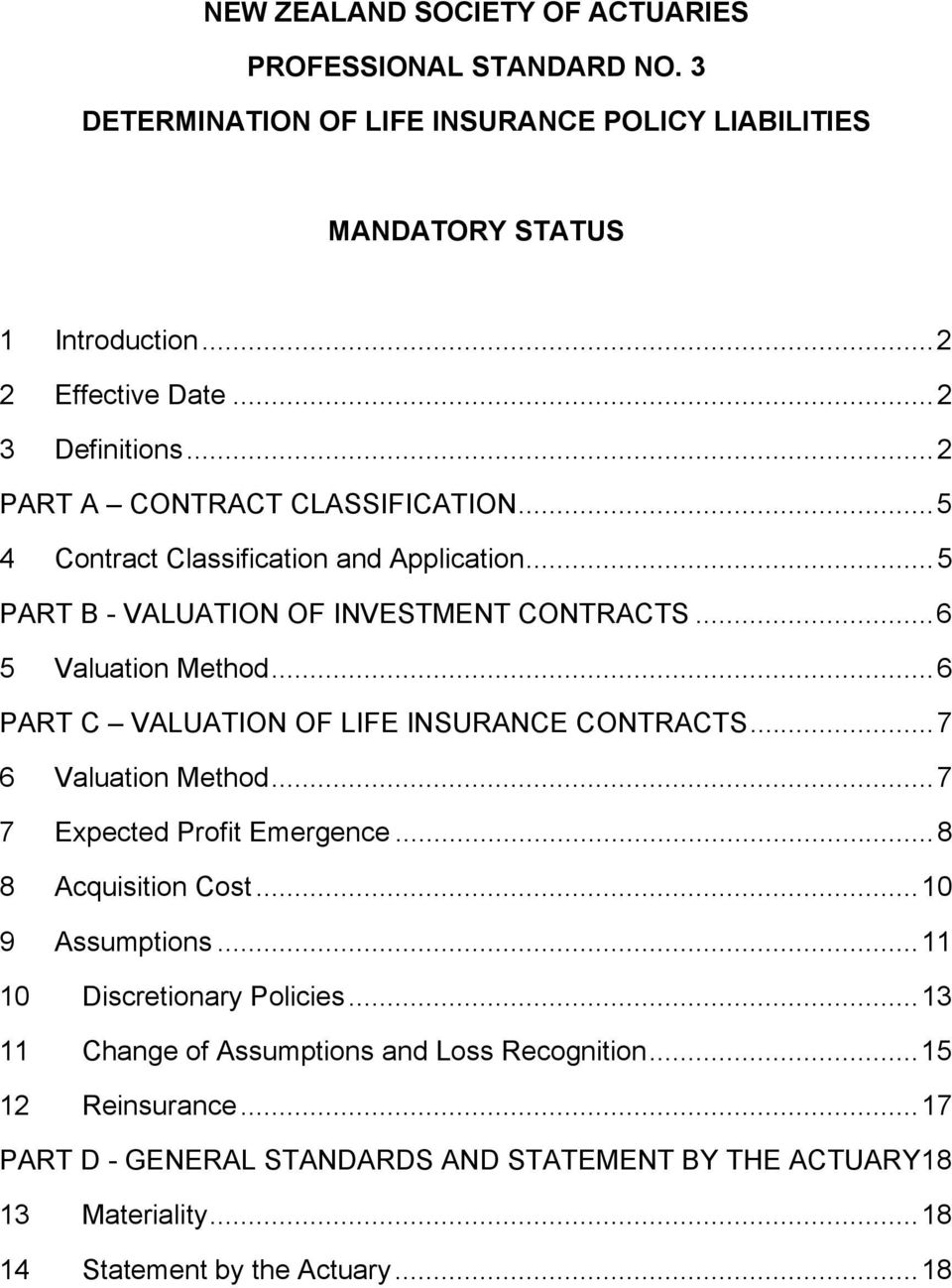 ..6 PART C VALUATION OF LIFE INSURANCE CONTRACTS...7 6 Valuation Method...7 7 Expected Profit Emergence...8 8 Acquisition Cost...10 9 Assumptions...11 10 Discretionary Policies.