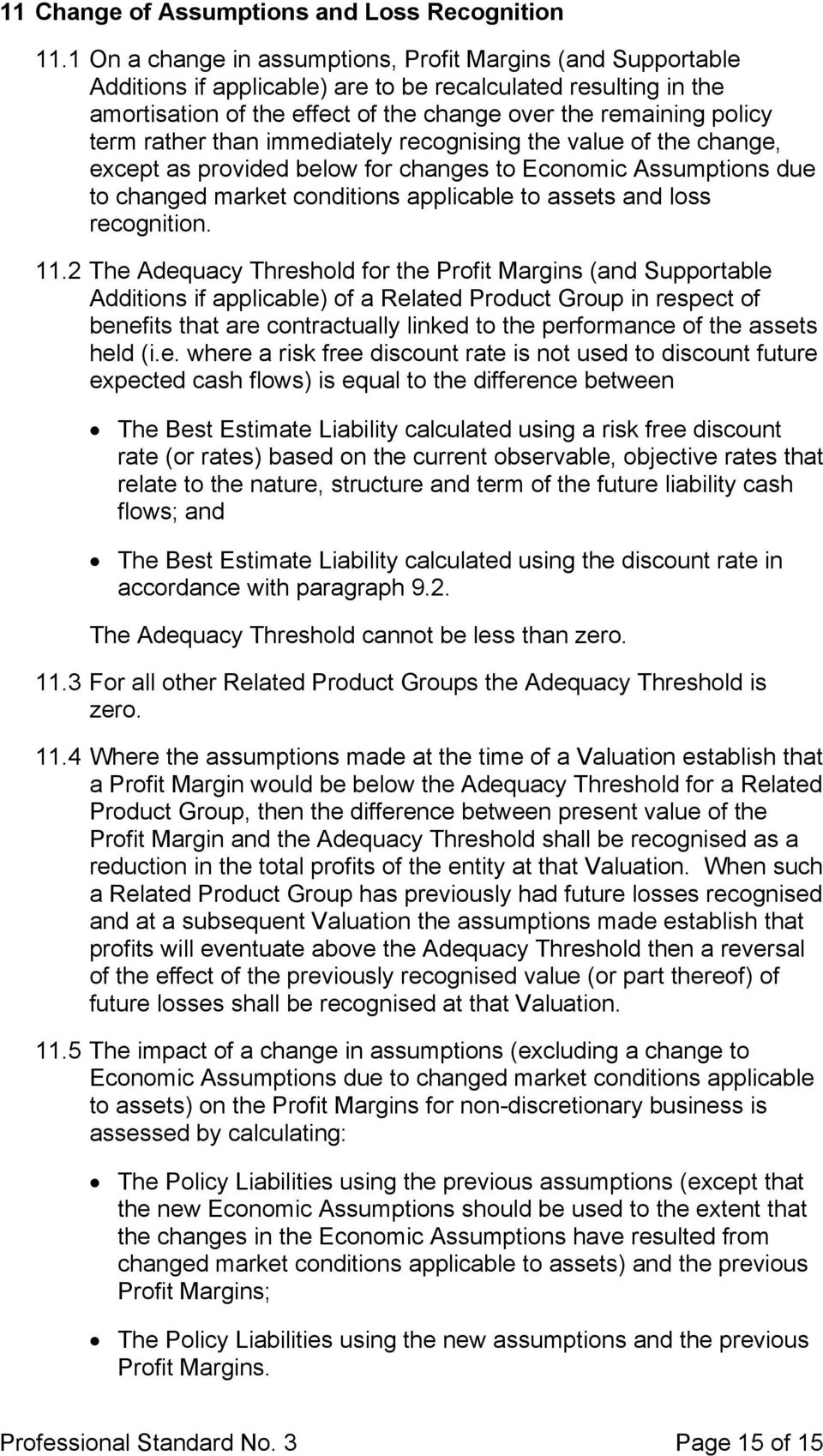 rather than immediately recognising the value of the change, except as provided below for changes to Economic Assumptions due to changed market conditions applicable to assets and loss recognition.