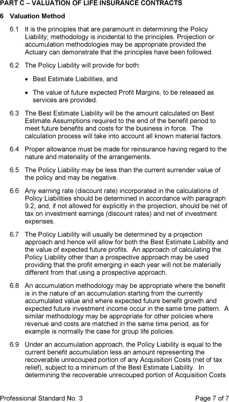 2 The Policy Liability will provide for both: Best Estimate Liabilities, and The value of future expected Profit Margins, to be released as services are provided. 6.