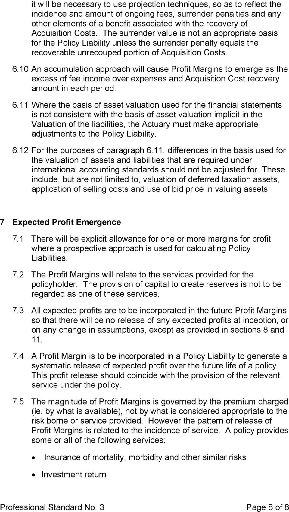 10 An accumulation approach will cause Profit Margins to emerge as the excess of fee income over expenses and Acquisition Cost recovery amount in each period. 6.
