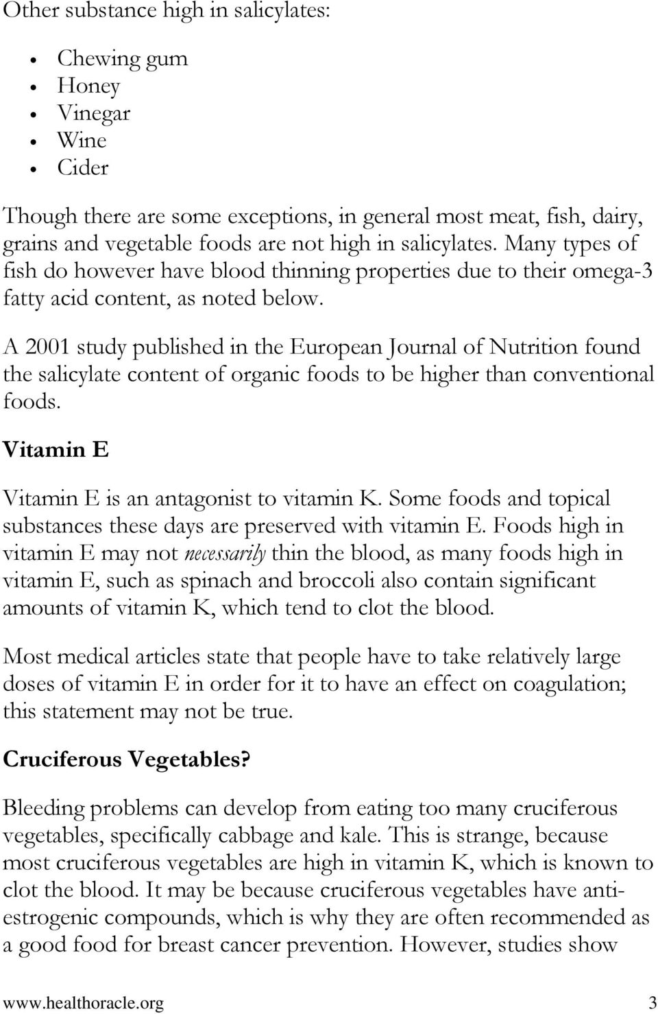 A 2001 study published in the European Journal of Nutrition found the salicylate content of organic foods to be higher than conventional foods. Vitamin E Vitamin E is an antagonist to vitamin K.