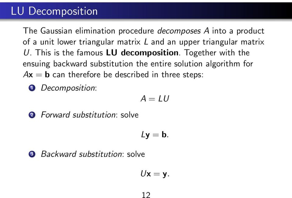 Together with the ensuing backward substitution the entire solution algorithm for Ax = b can therefore be