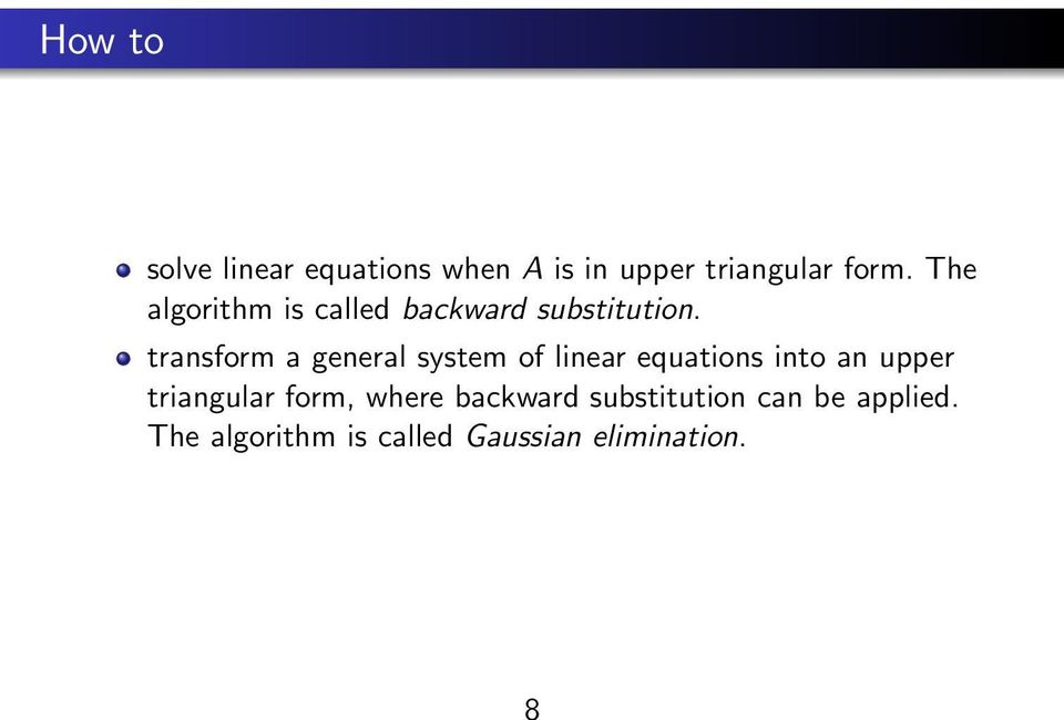 transform a general system of linear equations into an upper