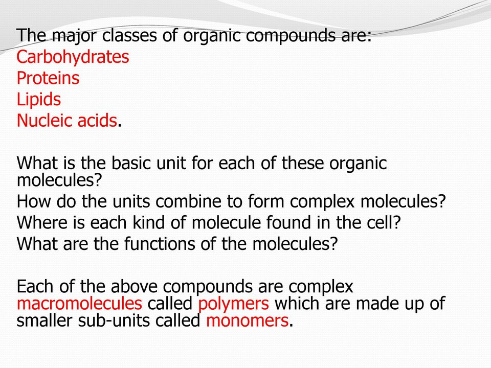 How do the units combine to form complex molecules? Where is each kind of molecule found in the cell?