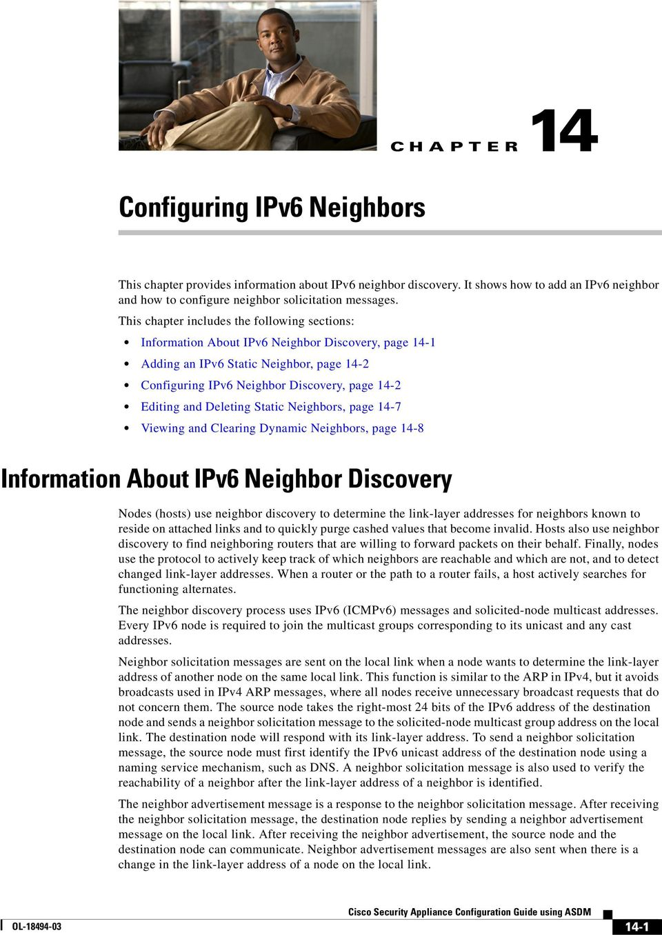 Deleting Static Neighbors, page 14-7 Viewing and Clearing Dynamic Neighbors, page 14-8 Information About IPv6 Neighbor Discovery Nodes (hosts) use neighbor discovery to determine the link-layer