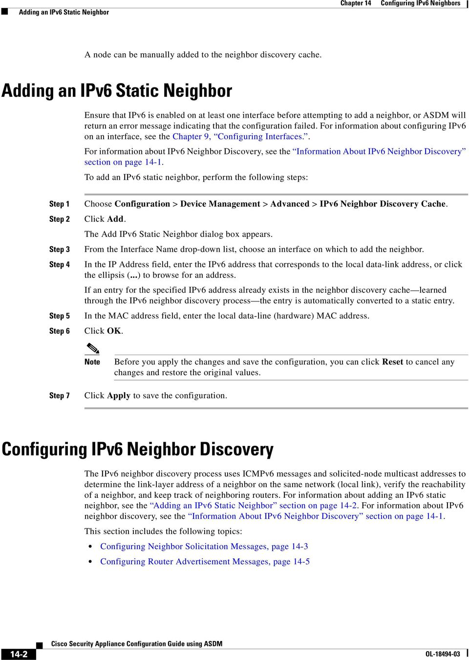 For information about configuring IPv6 on an interface, see the Chapter 9, Configuring Interfaces.