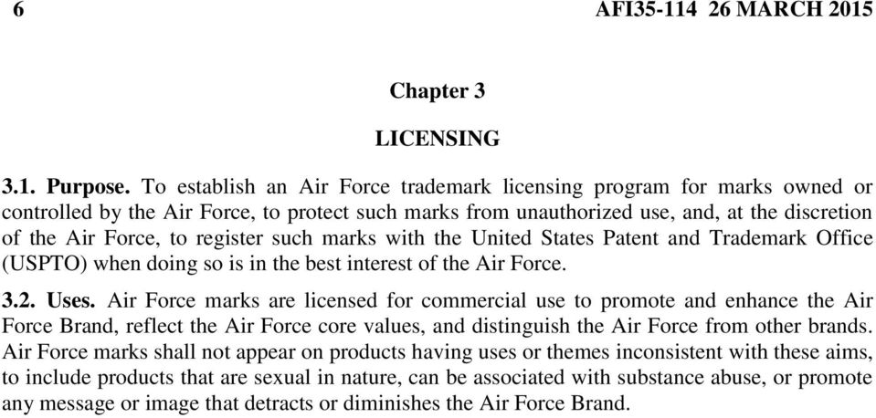 such marks with the United States Patent and Trademark Office (USPTO) when doing so is in the best interest of the Air Force. 3.2. Uses.