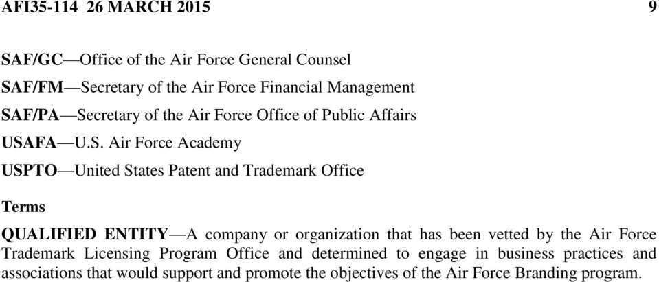 Office Terms QUALIFIED ENTITY A company or organization that has been vetted by the Air Force Trademark Licensing Program Office and
