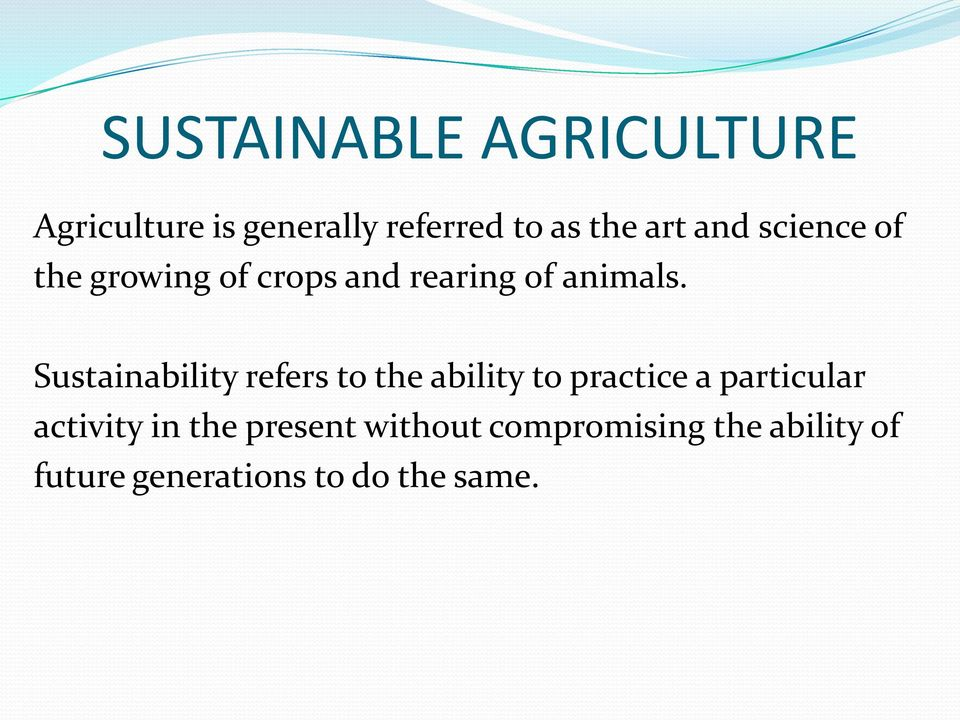Sustainability refers to the ability to practice a particular activity