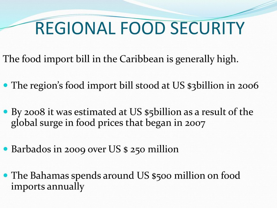 US $5billion as a result of the global surge in food prices that began in 2007 Barbados