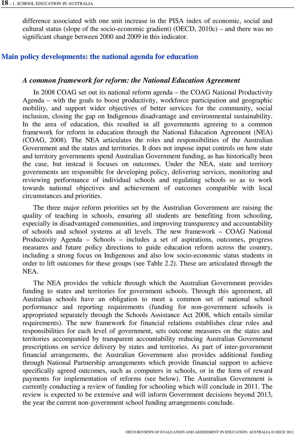 Main policy developments: the national agenda for education A common framework for reform: the National Education Agreement In 2008 COAG set out its national reform agenda the COAG National
