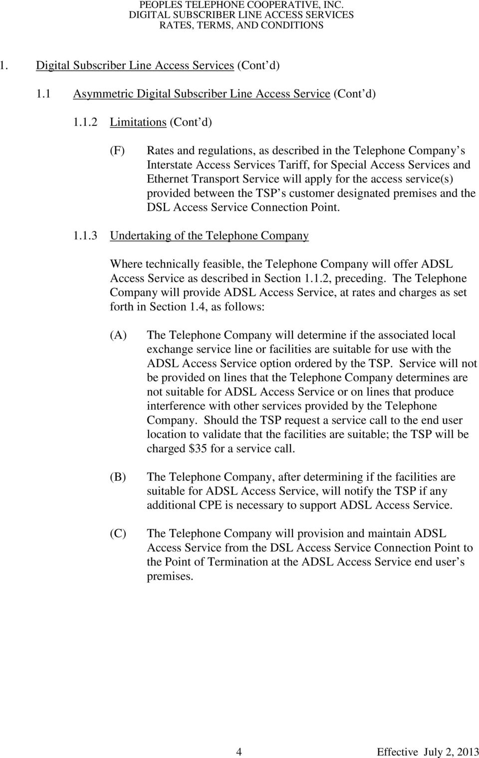 1.3 Undertaking of the Telephone Company Where technically feasible, the Telephone Company will offer ADSL Access Service as described in Section 1.1.2, preceding.