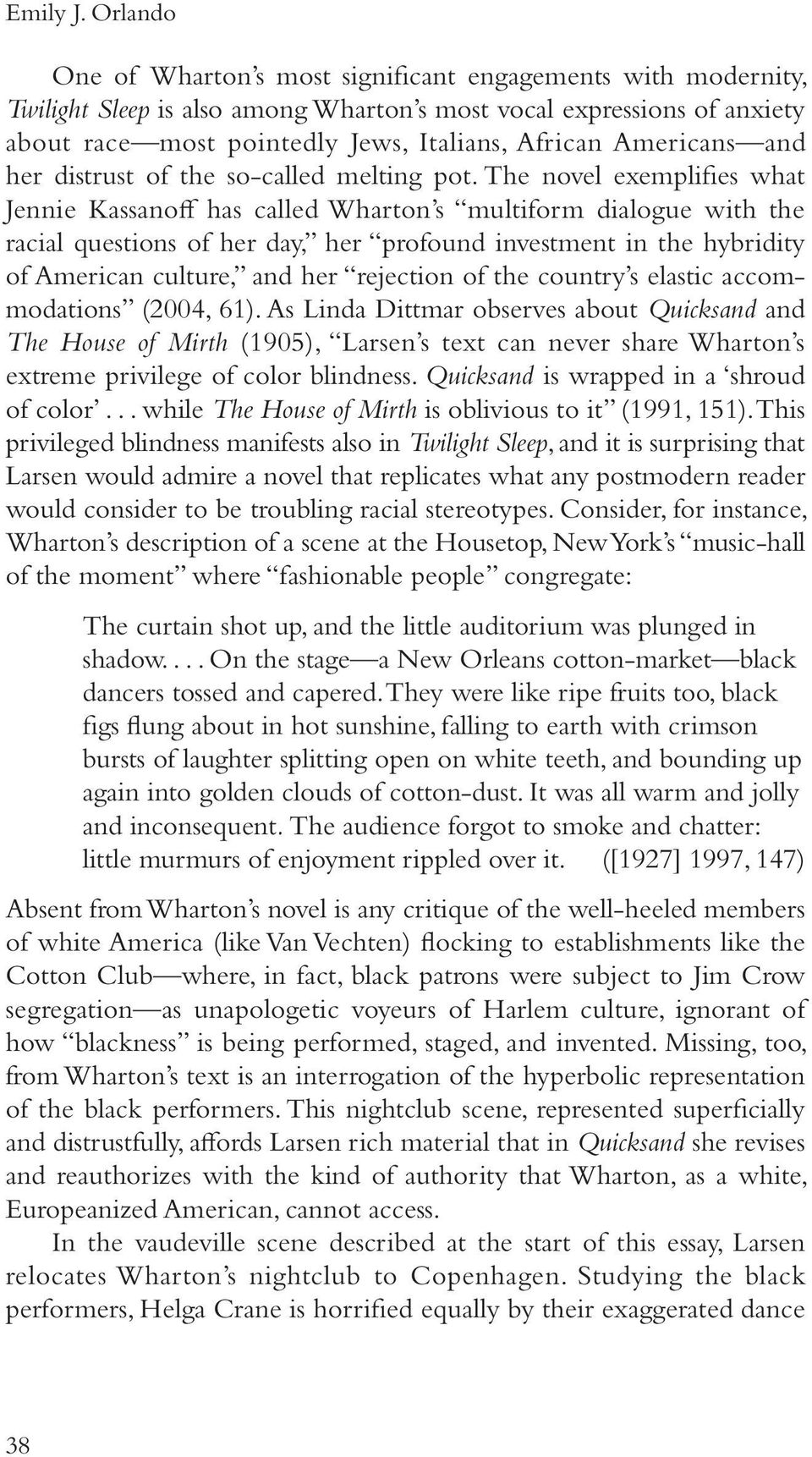 """larsen quicksand essay Write about a major theme in nella larsen's """"quicksand"""" please use critical scholarly sources, such as books and peer reviewed journals, to examine the theme discuss the theme with new and original ideas make a solid thesis and use strong supportive arguments write the paper with the quality of publishable work."""