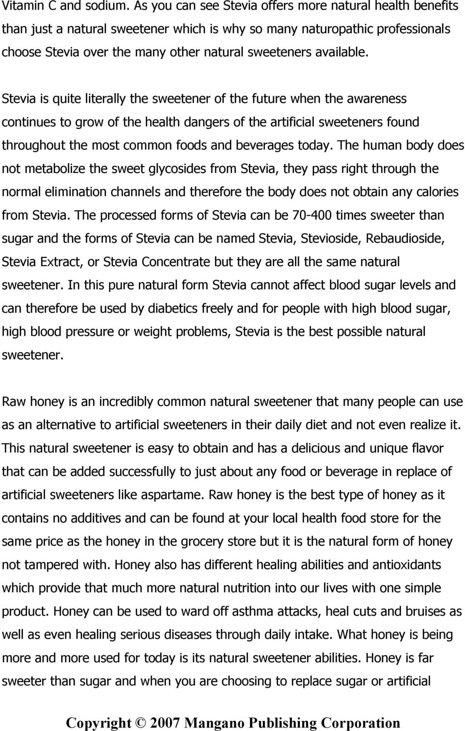 Stevia is quite literally the sweetener of the future when the awareness continues to grow of the health dangers of the artificial sweeteners found throughout the most common foods and beverages