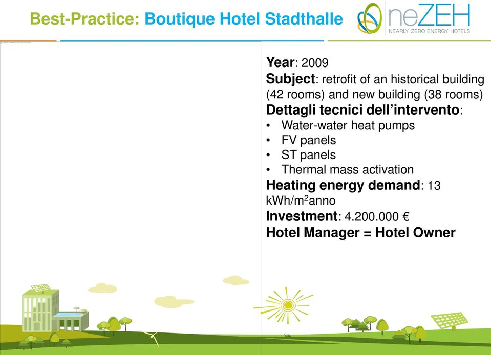 rooms) and new building (38 rooms) Dettagli tecnici dell intervento: Water-water heat pumps FV