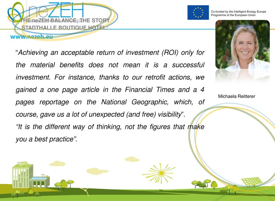 eu Achieving an acceptable return of investment (ROI) only for the material benefits does not mean it is a successful investment.