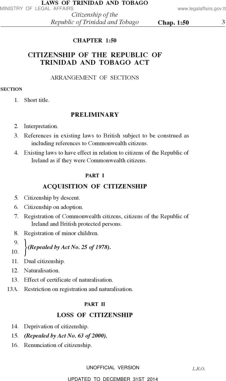 Existing laws to have effect in relation to citizens of the Republic of Ireland as if they were Commonwealth citizens. PART I ACQUISITION OF CITIZENSHIP 5. Citizenship by descent. 6.