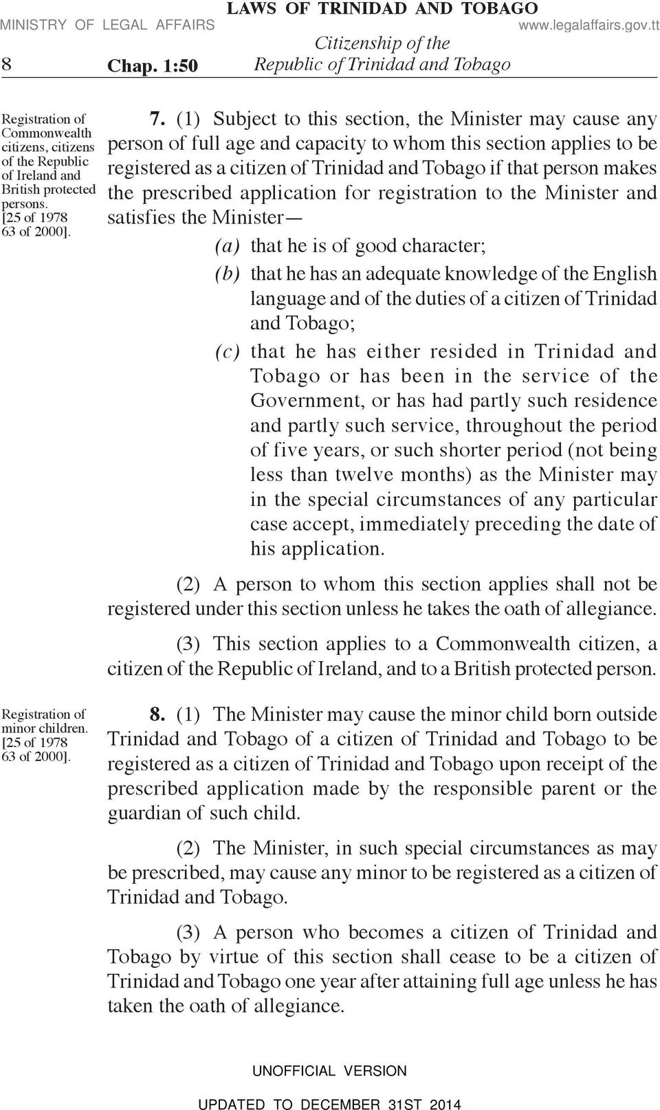 (1) Subject to this section, the Minister may cause any person of full age and capacity to whom this section applies to be registered as a citizen of Trinidad and Tobago if that person makes the