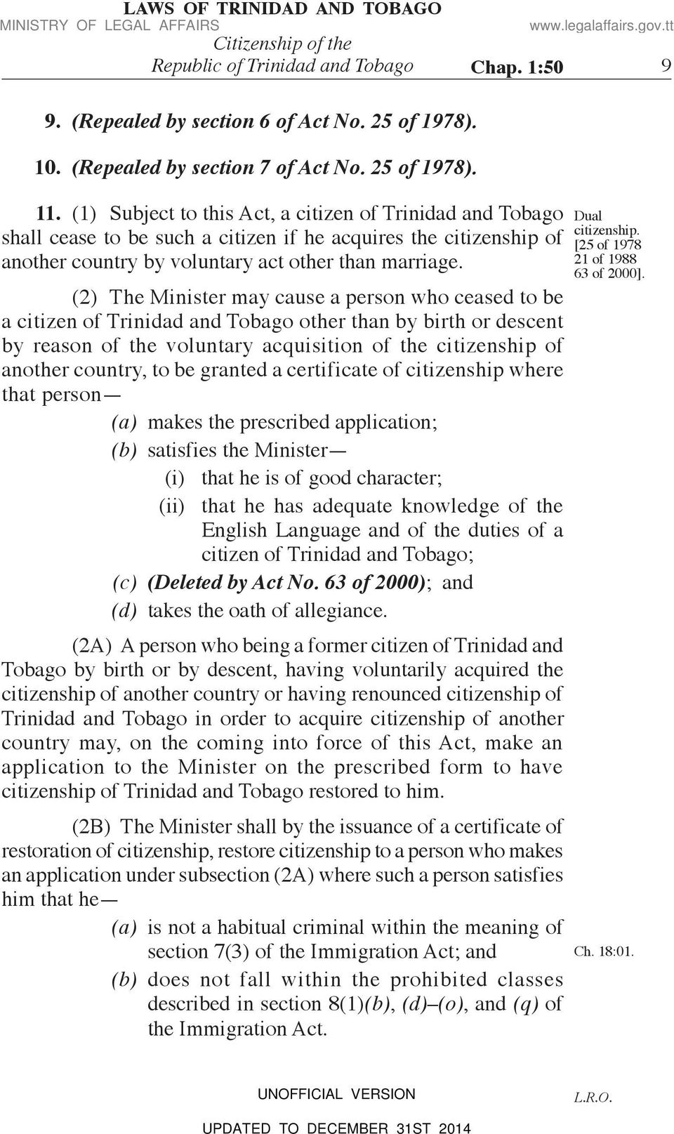 (2) The Minister may cause a person who ceased to be a citizen of Trinidad and Tobago other than by birth or descent by reason of the voluntary acquisition of the citizenship of another country, to