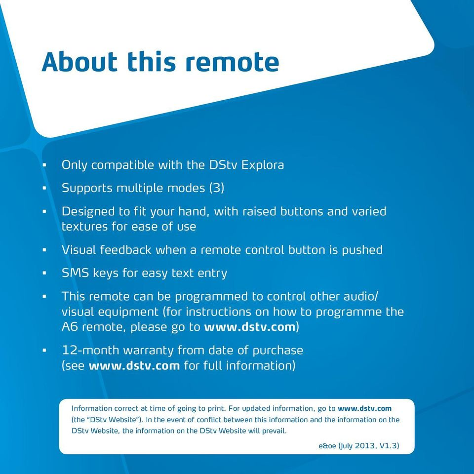 please go to www.dstv.com) 12-month warranty from date of purchase (see www.dstv.com for full information) Information correct at time of going to print. For updated information, go to www.