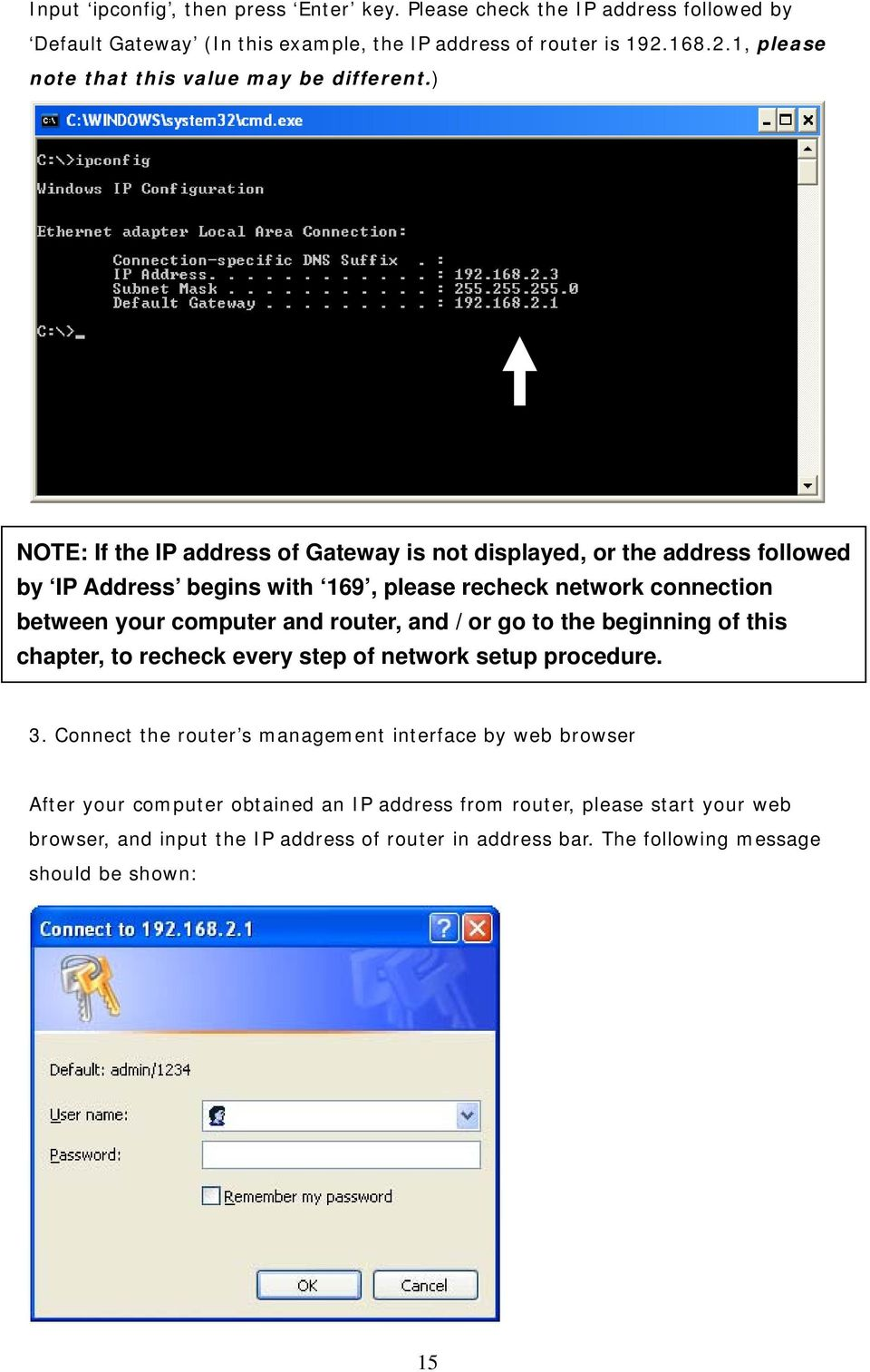 ) NOTE: If the IP address of Gateway is not displayed, or the address followed by IP Address begins with 169, please recheck network connection between your computer and router,