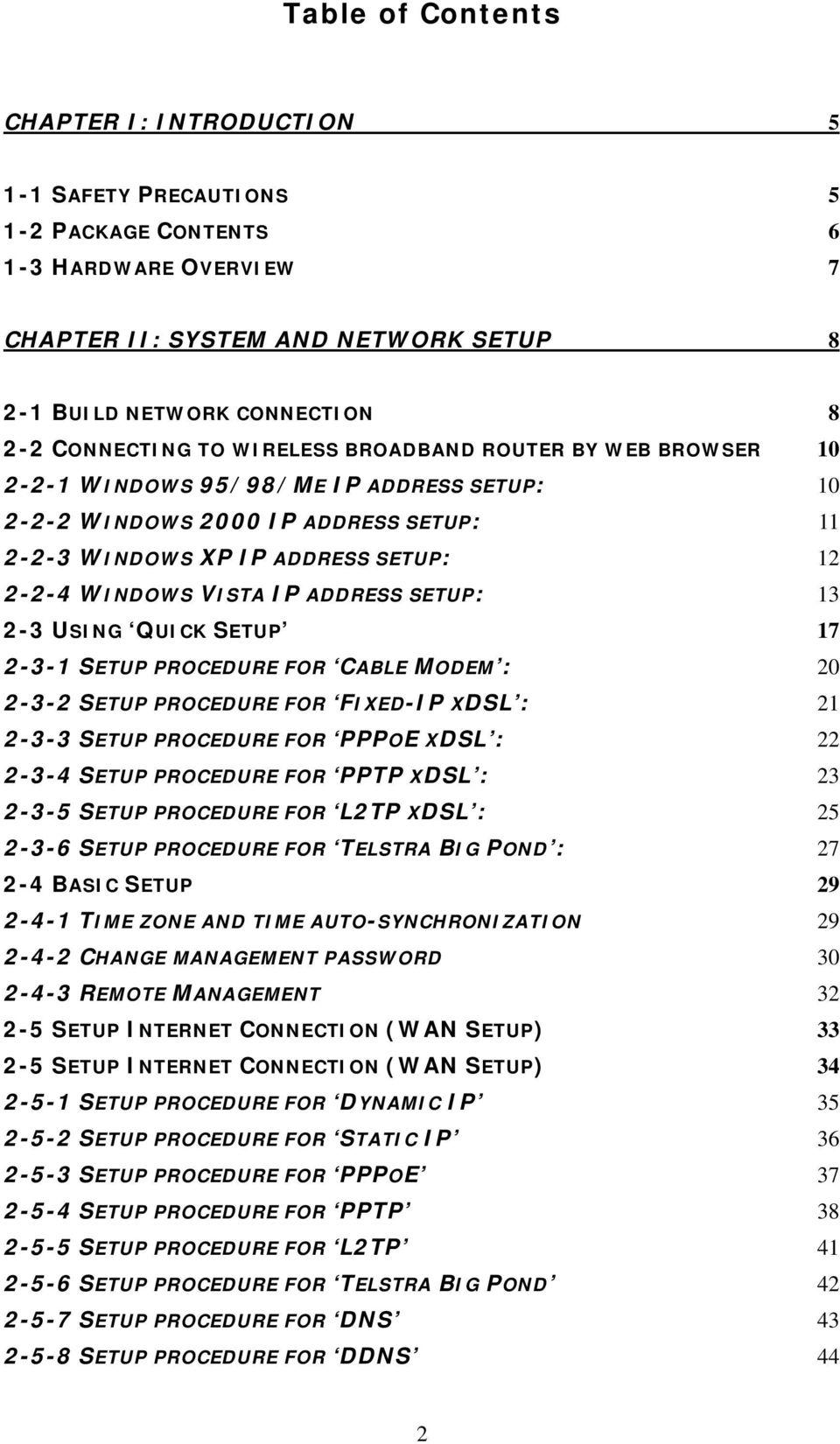 IP ADDRESS SETUP: 13 2-3 USING QUICK SETUP 17 2-3-1 SETUP PROCEDURE FOR CABLE MODEM : 20 2-3-2 SETUP PROCEDURE FOR FIXED-IP XDSL : 21 2-3-3 SETUP PROCEDURE FOR PPPOE XDSL : 22 2-3-4 SETUP PROCEDURE