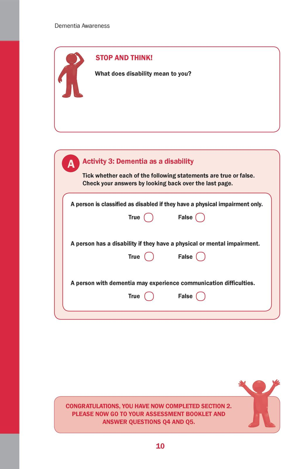 Check your answers by looking back over the last page. A person is classified as disabled if they have a physical impairment only.