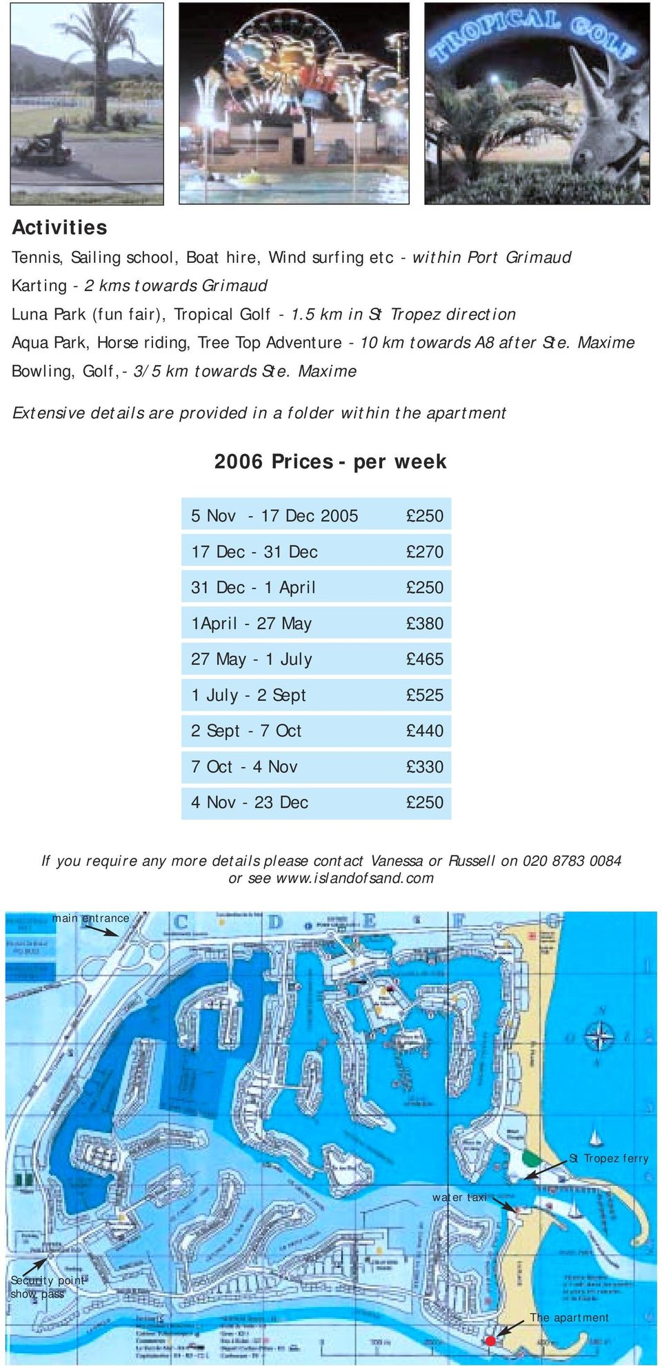 Maxime Extensive details are provided in a folder within the apartment 2006 Prices - per week 5 Nov - 17 Dec 2005 250 17 Dec - 31 Dec 270 31 Dec - 1 April 250 1April - 27 May 380 27 May - 1